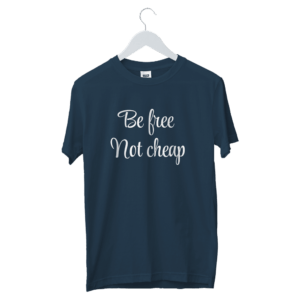 Be Free Not Cheap Written Quote T-Shirt | Classy Quote Printed T-Shirt
