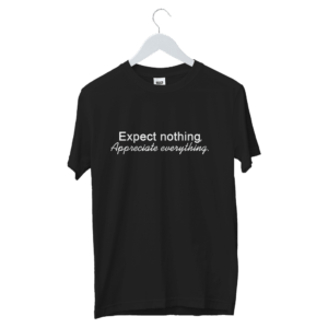 Expect Nothing, Appreciate Everything Written Quote T-Shirt | Buddha Quotes Printed T-Shirt